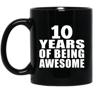 10th Birthday 10 Years Of Being Awesome - 11 Oz Coffee Mug