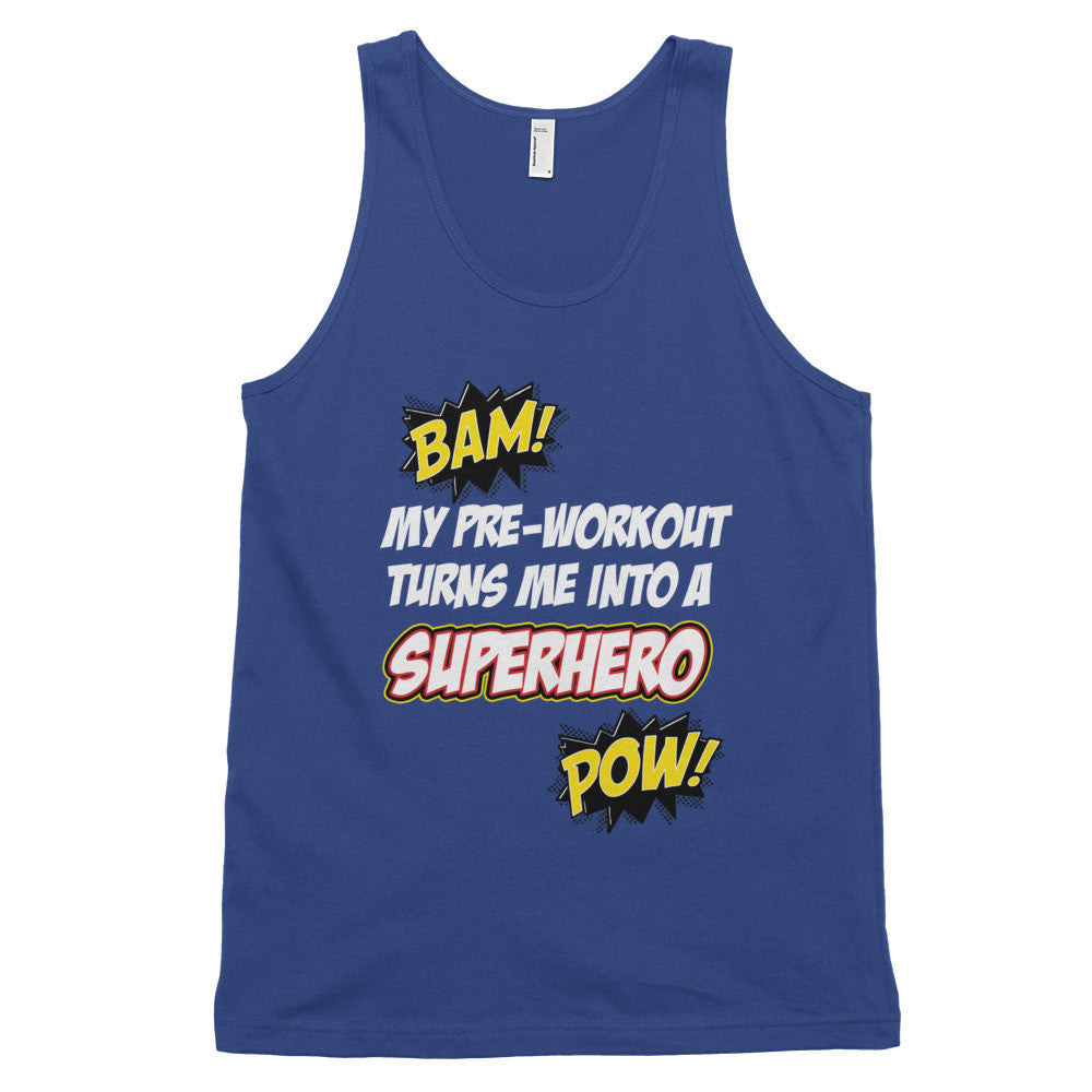 My Pre-Workout Turns Me Into A Superhero [unisex]