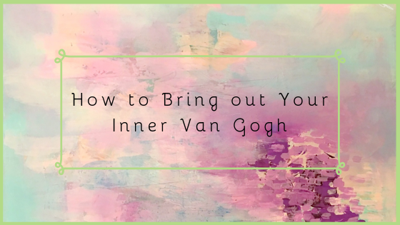How to Bring Out Your Inner Van Gogh!