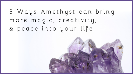 3 Ways A ELL Atelier's Uruguay Amethyst can bring more magic, creativity, and peace into your life.