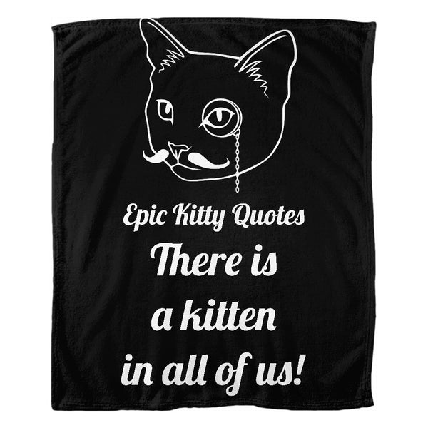 Cat Blanket for People Fleece Throw There is a kitten in all of us! 100% Polyester 50x60 inch EKQ, Blanket, EpicKittyQuotes