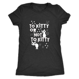 To Kitty or Not to Kitty Ladies Triblend Womens T-Shirt EKQ