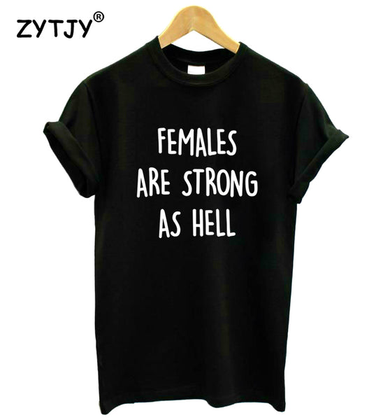 FEMALES ARE STRONG AS HELL Print Casual Tee