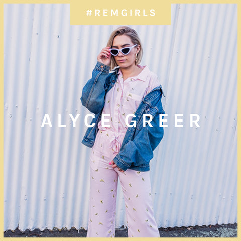 MEET THE REM GIRL: ALYCE GREER