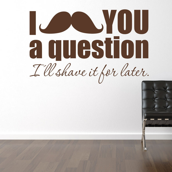 I Moustache You a Question Wall Decal