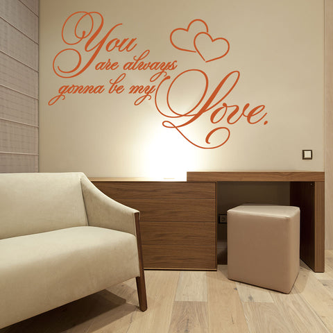 You Are Always Gonna Be My Love Wall Decal quote