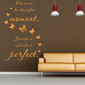 Don't Wait for the Perfect Moment. Just Take it and Make it Perfect Wall Decal quote