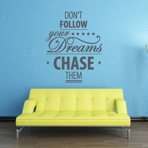 Don't Follow Your Dreams, Chase Them Wall Decal quote