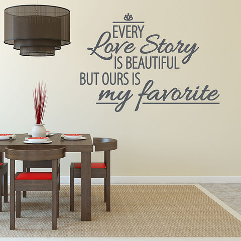 Superb Every Love Story Is Beautiful But Ours Is My Favorite Wall Decal U2013 Style  And Apply