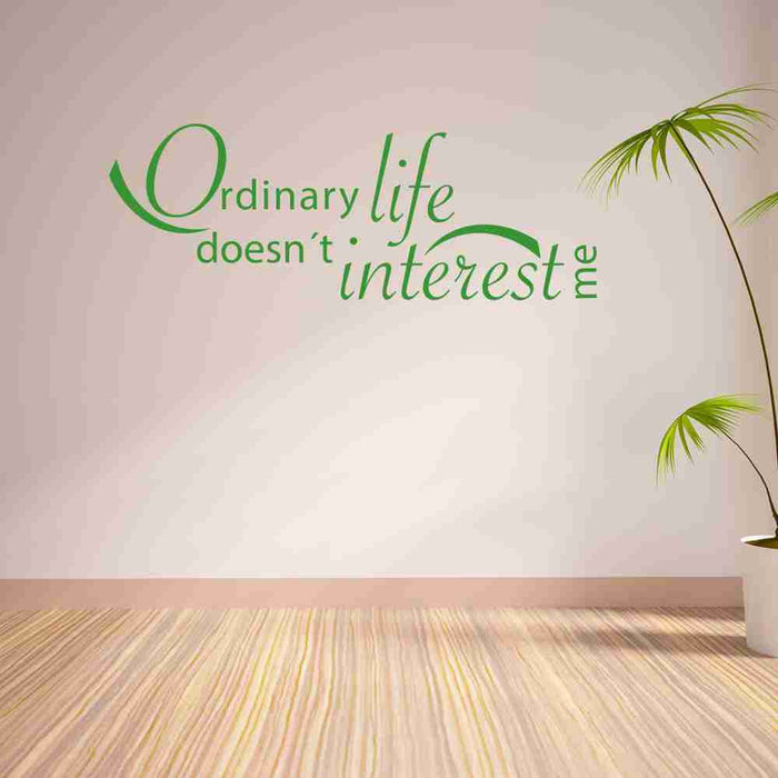 Ordinary Life Doesn't Interest Me Wall Decal Quote