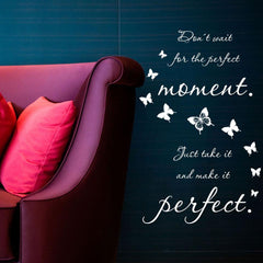 Don't Wait for the Perfect Moment. Just Take it and Make it Perfect - Wall Decal quote