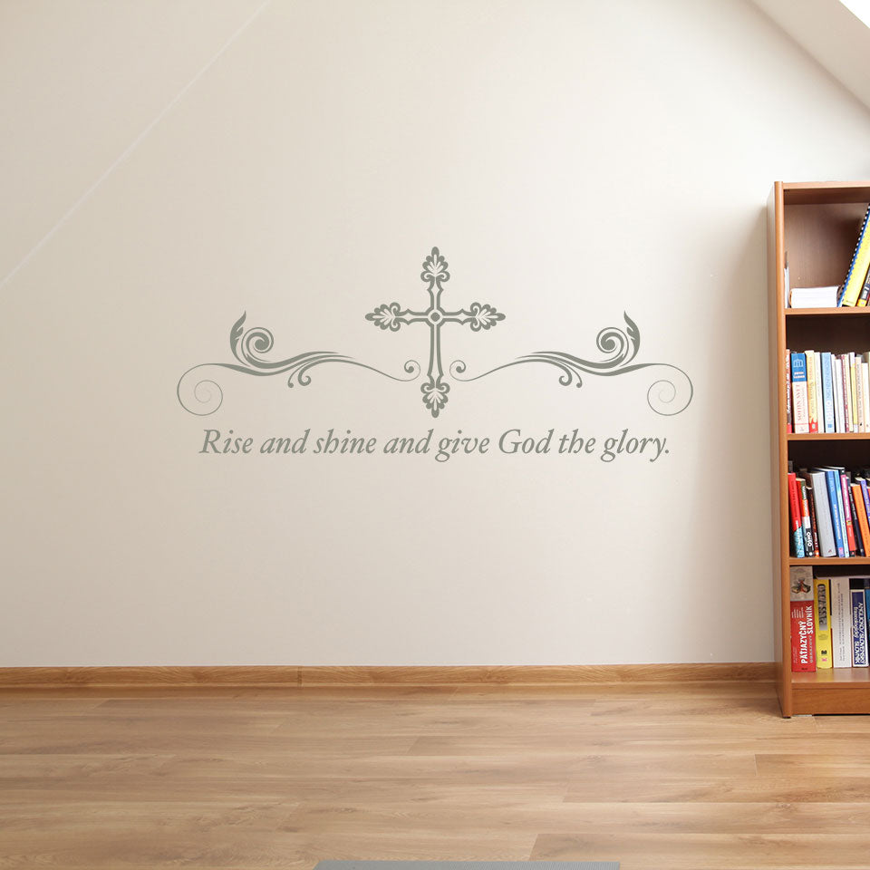 Rise And Shine And Give God The Glory Wall Decal Style And Apply