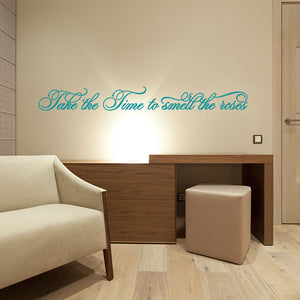 Take the Time to Smell the Roses Wall Decal quote