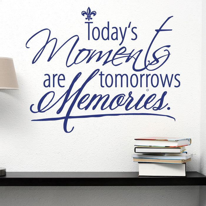 Today's Moments are Tomorrows Memories Wall Decal