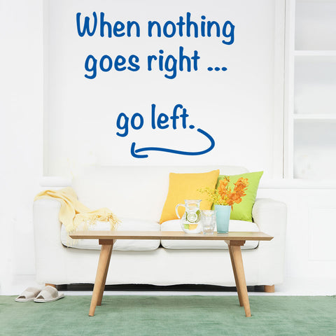 When Nothing Goes Right.. Go Left Wall Decal quote
