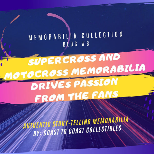 Supercross and Motocross Memorabilia Drives Passion from the Fans | Coast to Coast Collectibles Memorabilia