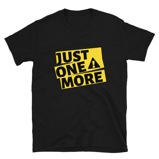 Just One More Short-Sleeve Unisex T-Shirt