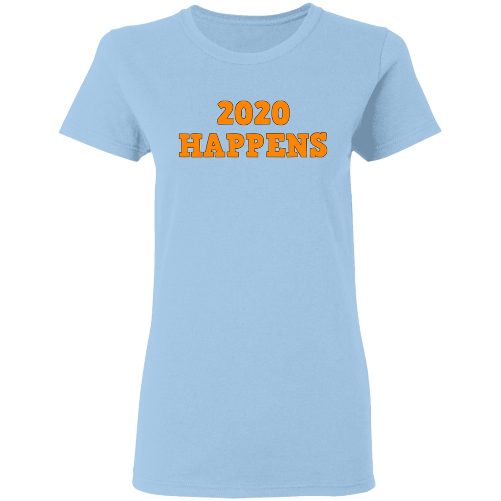 2020 Happens Ladies' 5.3 oz. T-Shirt