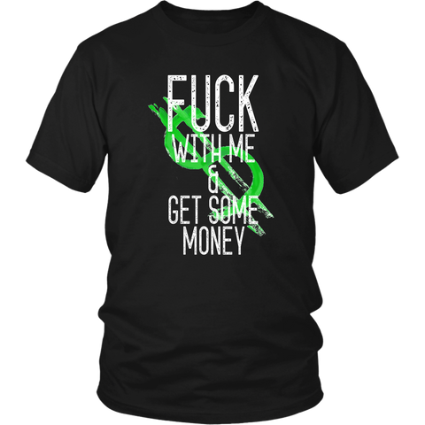 Fuck With Me & Get Some Money - Unisex T-Shirt