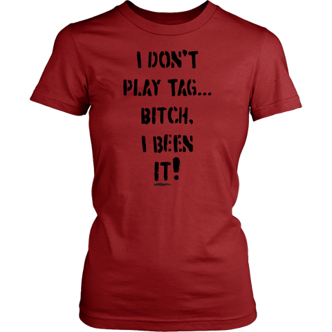 I Don't Play Tag...Bitch, I Been IT! - T-Shirt (Black Font)