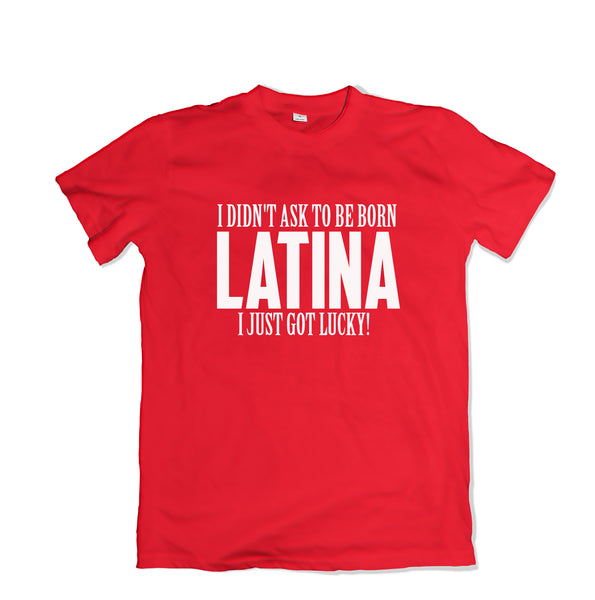 Didn't Ask to be Latina - Tee - TOPS, TSS CUSTOM GRPHX, SNEAKER STUDIO, GOLDEN GILT, DESIGN BY TSS