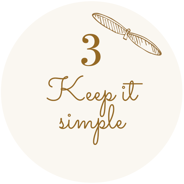 3 - Keep it simple