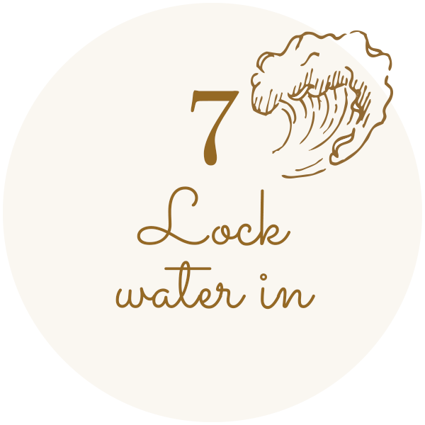 7 - Lock water in