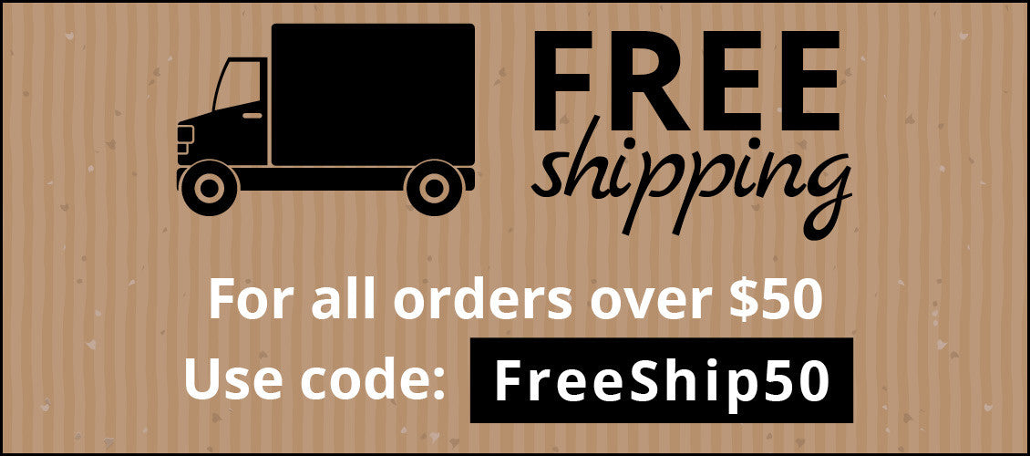 Free Shipping for all orders over $50. Use code: FreeShip50.