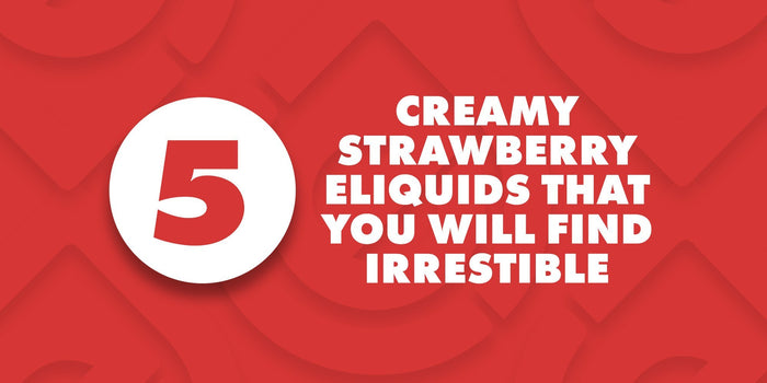 5 Creamy Strawberry E-Liquids That You'll Find Irresistible | Cheap eJuice