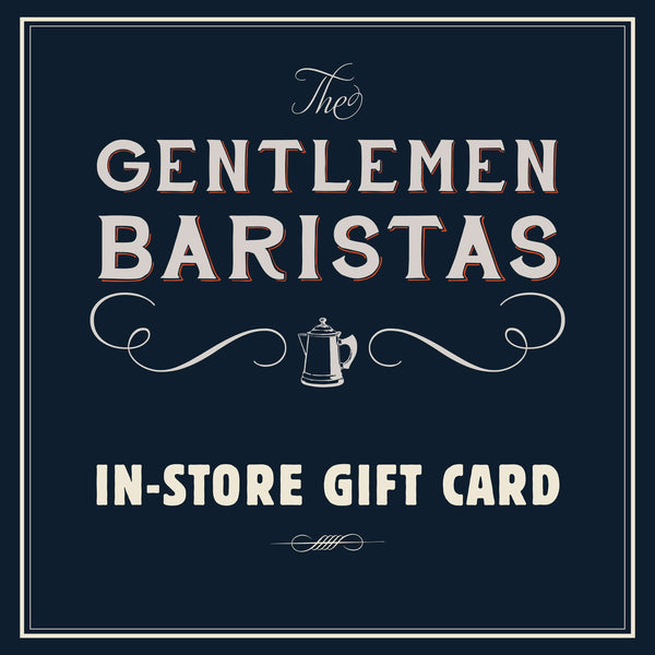 Gift Card <br>In store use only - The Gentlemen Baristas