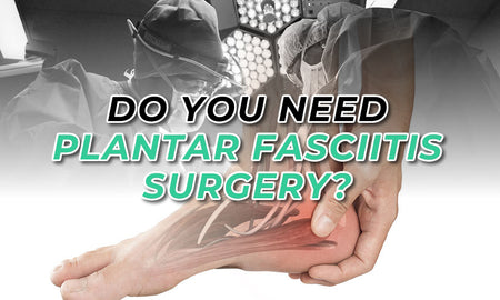 Should You Undergo Surgery For Plantar Fasciitis?