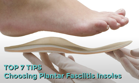 Top 7 Tips For Choosing Plantar Fasciitis Insoles