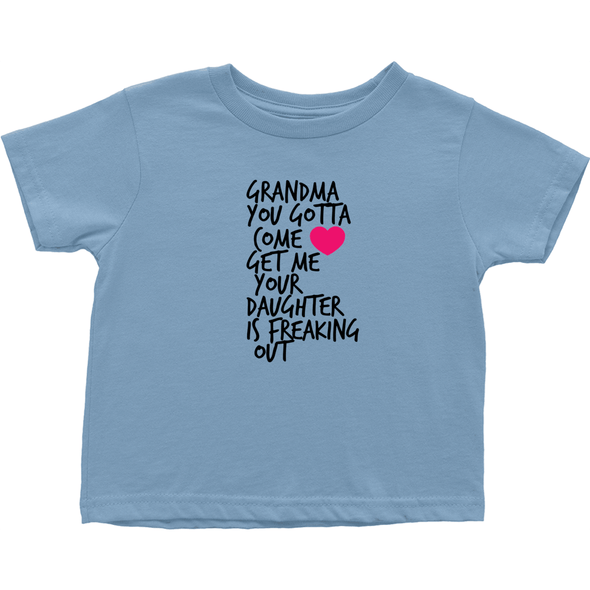 Grandma Come Get Me Your Daughter is Freaking Out Tshirt (Toddler Sizes)