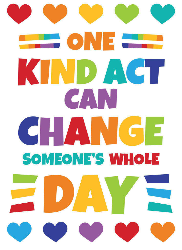 One Kind Act Can Change Someone's Whole Day - Print Your Own Posters Printable Digital Library Sproutbrite