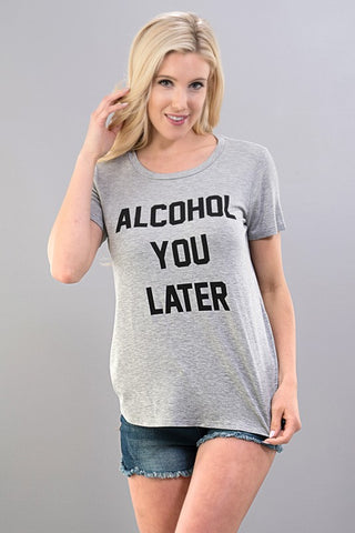 Alcohol You Later Tee - Creek & Co
