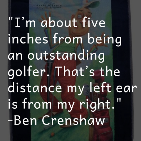 Ben Crenshaw Golf Quote