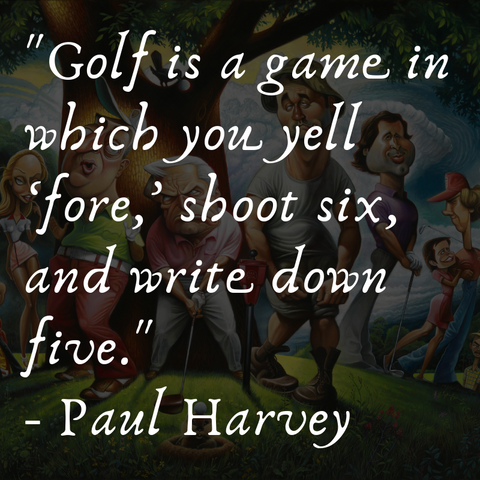 Paul Harvey Golf quote