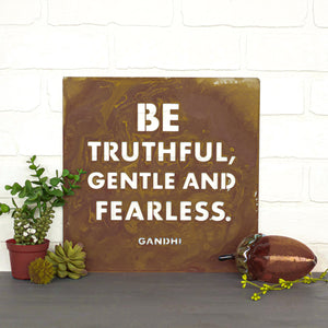 "Be Truthful Wall Plaque – Metal art sign with Ghandi's famous and thoughtful quote, ""Be Truthful, Gentle and Fearless"" makes the perfect decor for homes and offices everywhere."