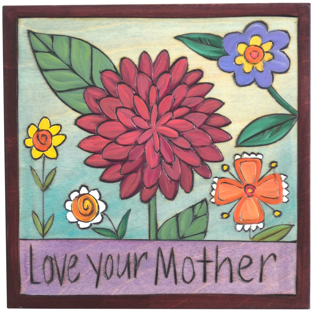"7""x7"" Plaque –  ""Love your mother"" plaque with lovely floral motif"