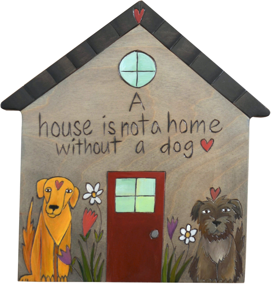"House Shaped Plaque –  ""A house is not a home without a dog"" house shaped plaque with pups and flowers"