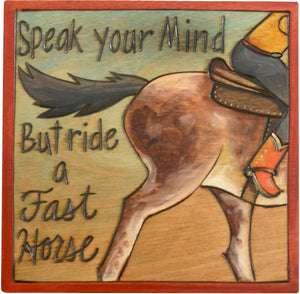 "7""x7"" Plaque –  ""Speak your mind but ride a fast horse"" cowboy plaque"