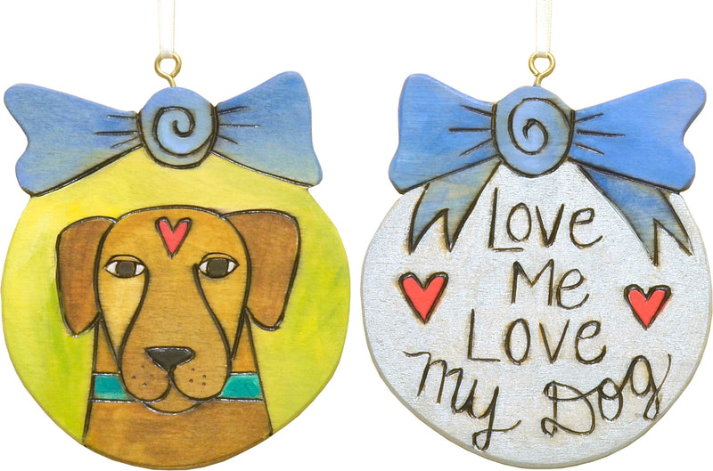 """Love me love my dog"" ornament with a sweet pup"