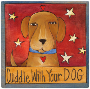 "7""x7"" Plaque –  Cute ""cuddle with your dog"" pup plaque"