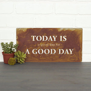 "Today is a Good Day Wall Plaque – Give everyday the chance to be a good day with this inspirational metal art sign with the phrase ""Today is a Good Day for a Good Day"""