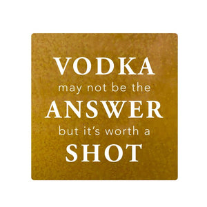 "Vodka Wall Plaque – One of Prairie Dance's most popular designs, this metal art sign has the humorous quote ""Vodka may not be the answer but it's worth a shot"""