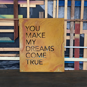 "You Make My Dreams Come True Wall Art – Metal art sign with familiar lyrics from Hall & Oats ""You Make My Dreams Come True"" turned into a beautiful contemporary piece of wall art"