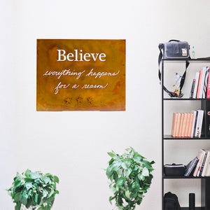 "Believe Wall Art – Metal art sign with the words ""Believe everything happens for a reason"" and we believe it! This gracefully scripted wall piece sends a message of hope and faith to the walls of your home"