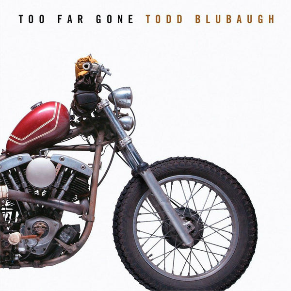 product: Todd Blubaugh Too Far Gone