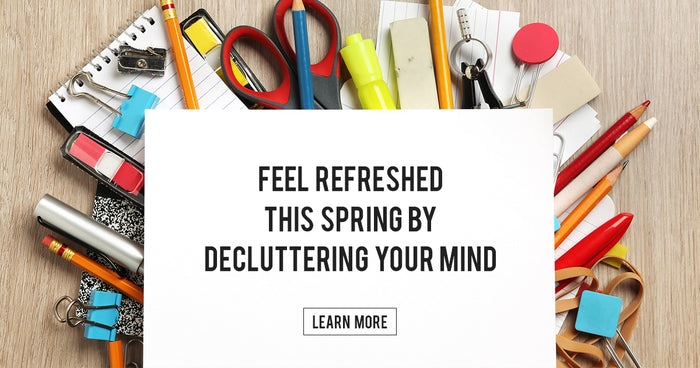 How to Feel Refreshed This Spring by Decluttering Your Mind