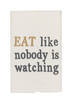 Tea Towel - Like Nobody is Watching
